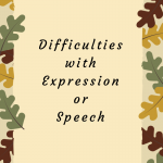 Difficulties with Expression or Speech