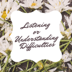 Listening or Understanding Difficulties